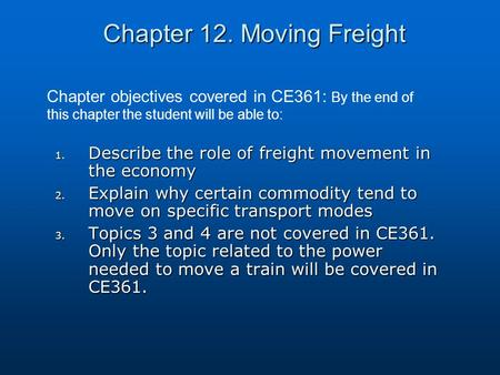 Chapter 12. Moving Freight 1. Describe the role of freight movement in the economy 2. Explain why certain commodity tend to move on specific transport.