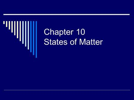 Chapter 10 States of Matter. Section 1: The Kinetic-Molecular Theory of Matter.