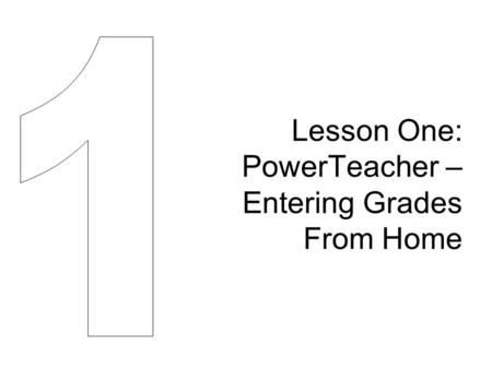 Lesson One: PowerTeacher – Entering Grades From Home.