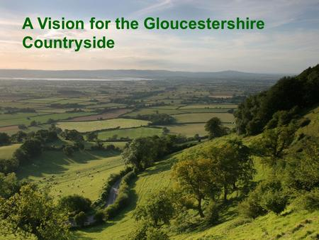 A Vision for the Gloucestershire Countryside. CPRE does not share the pervasive pessimism The Gloucestershire countryside can be more accessible for all,