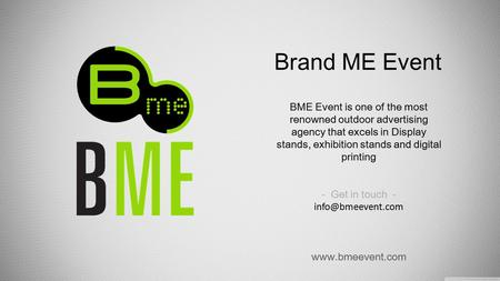 Brand ME Event BME Event is one of the most renowned outdoor advertising agency that excels in Display stands, exhibition stands and digital printing -
