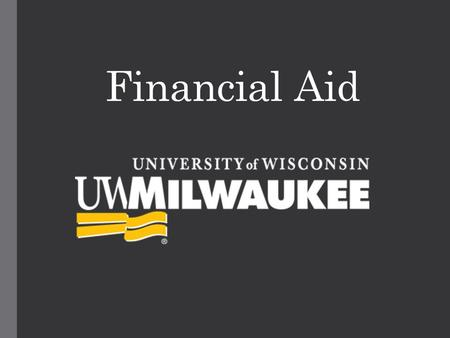 Financial Aid. Visit us at: FINANCIALAID.UWM.EDU All your answers and more! PAWS tutorial Handbook.