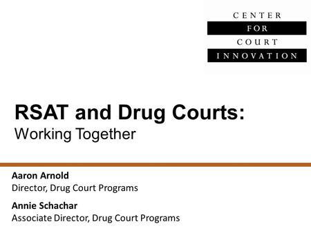 RSAT and Drug Courts: Working Together Aaron Arnold Director, Drug Court Programs Annie Schachar Associate Director, Drug Court Programs.
