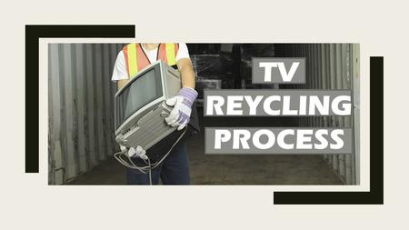 "TV REYCLING PROCESS. ""According to the EPA, recycling just one computer and one monitor is the equivalent to preventing 1.35 metric tons of carbon dioxide."