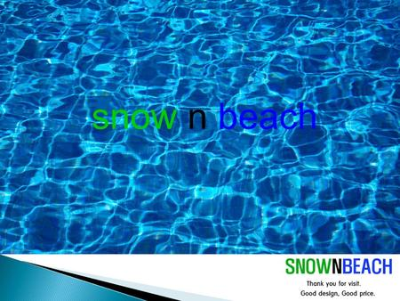 Snow n beach. Company Information 1. Company Name : SNOWNBEACH 2. Establishment : 2013 3. Registered Capital : 50,000 USD 4. Shareholders : Mr. JUNG SUNG-DO,