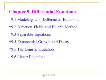 Chapter 9 Differential Equations 9.1 Modeling with Differential Equations *9.2 Direction Fields and Euler's Method 9.3 Separable Equations *9.4 Exponential.