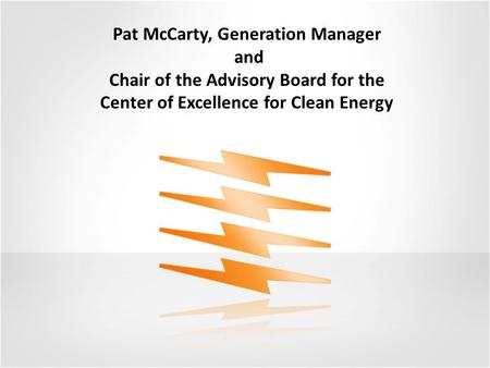 Pat McCarty, Generation Manager and Chair of the Advisory Board for the Center of Excellence for Clean Energy.