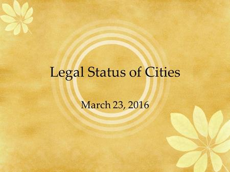 Legal Status of Cities March 23, 2016. What do cities do? Law enforcement? Fire protection? Airports? K-12 education? Community colleges? Grocery stores.