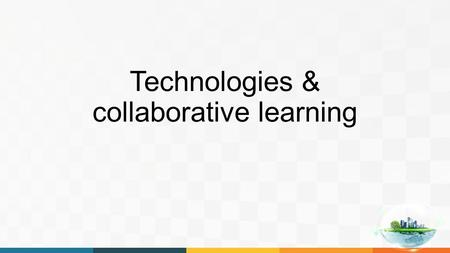 Technologies & collaborative learning. Interaction with peer learner Interactio ns with experts (tutors) Interactions with the learning environment Scaffolding.