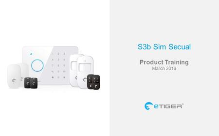 S3b Sim Secual Product Training March 2016. Connected to your smartphone Communication by SIM card Interact with your system everywhere you are Control.