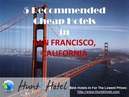 5 Recommended Cheap Hotels in SAN FRANCISCO, CALIFORNIA Best Hotels in For The Lowest Prices: