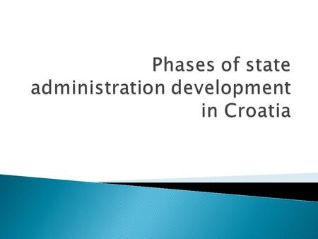  The Croatian public administration was confronted with special circumstances related to its historical development: - The dissolution of the Socialist.