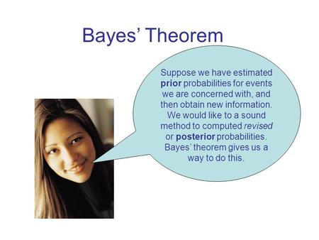 Bayes' Theorem Suppose we have estimated prior probabilities for events we are concerned with, and then obtain new information. We would like to a sound.