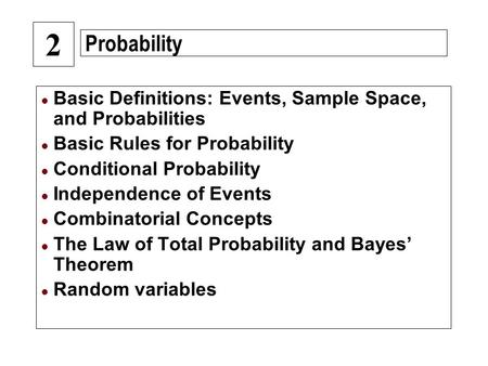 L Basic Definitions: Events, Sample Space, and Probabilities l Basic Rules for Probability l Conditional Probability l Independence of Events l Combinatorial.