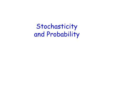 Stochasticity and Probability. A new approach to insight Pose question and think of the answer needed to answer it. Ask: How do the data arise? What is.