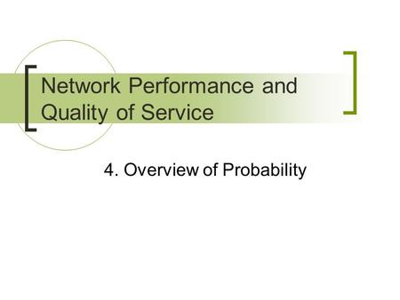 4. Overview of Probability Network Performance and Quality of Service.