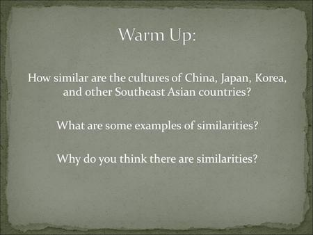 How similar are the cultures of China, Japan, Korea, and other Southeast Asian countries? What are some examples of similarities? Why do you think there.