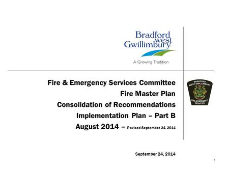 1 Fire & Emergency Services Committee Fire Master Plan Consolidation of Recommendations Implementation Plan – Part B August 2014 – Revised September 24,