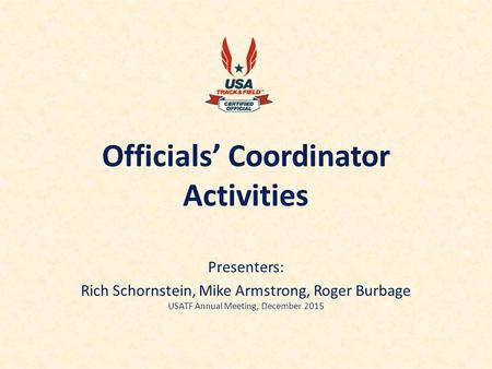 Presenters: Rich Schornstein, Mike Armstrong, Roger Burbage USATF Annual Meeting, December 2015.