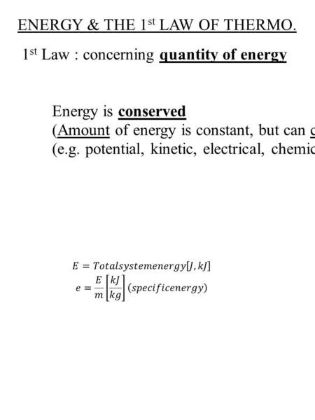 ENERGY & THE 1 st LAW OF THERMO. 1 st Law : concerning quantity of energy Energy is conserved (Amount of energy is constant, but can change forms) (e.g.