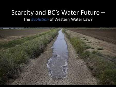 Scarcity and BC's Water Future – The Evolution of Western Water Law?