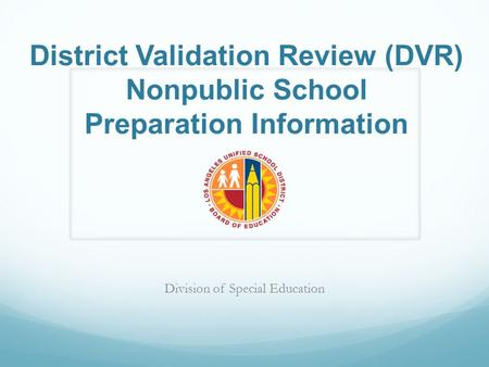 District Validation Review (DVR) Nonpublic School Preparation Information Division of Special Education.