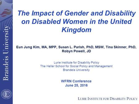The Impact of Gender and Disability on Disabled Women in the United Kingdom Eun Jung Kim, MA, MPP, Susan L. Parish, PhD, MSW, Tina Skinner, PhD, Robyn.
