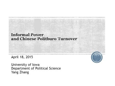 April 18, 2015 University of Iowa Department of Political Science Yang Zhang.