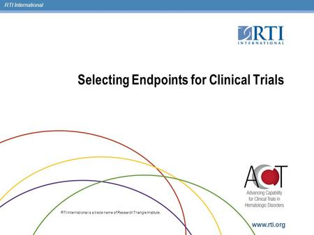 RTI International RTI International is a trade name of Research Triangle Institute.  Selecting Endpoints for Clinical Trials.