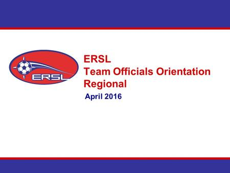 ERSL Team Officials Orientation Regional April 2016.