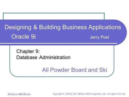 McGraw-Hill/Irwin Copyright © 2005 by The McGraw-Hill Companies, Inc. All rights reserved. Chapter 9: Database Administration All Powder Board and Ski.
