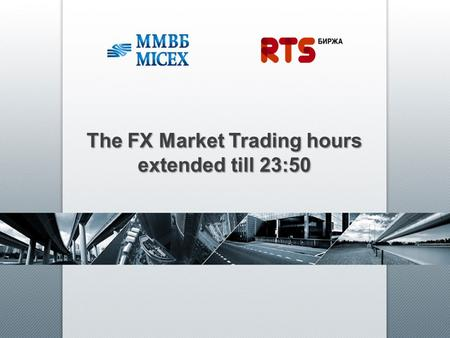The FX Market Trading hours extended till 23:50.  The Moscow Exchange's markets have different trading hours. This might limit trading opportunities.