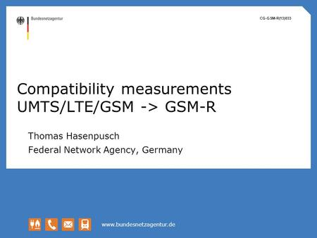 Compatibility measurements UMTS/LTE/GSM -> GSM-R Thomas Hasenpusch Federal Network Agency, Germany CG-GSM-R(13)033.