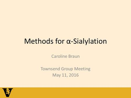 Methods for α-Sialylation Caroline Braun Townsend Group Meeting May 11, 2016.