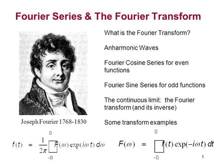 Fourier Series & The Fourier Transform What is the Fourier Transform? Anharmonic Waves Fourier Cosine Series for even functions Fourier Sine Series for.