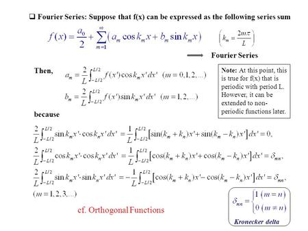 Then,  Fourier Series: Suppose that f(x) can be expressed as the following series sum because Fourier Series cf. Orthogonal Functions Note: At this point,