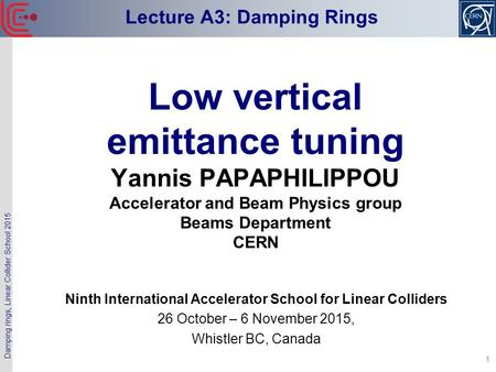 Damping rings, Linear Collider School 2015 1 Low vertical emittance tuning Yannis PAPAPHILIPPOU Accelerator and Beam Physics group Beams Department CERN.