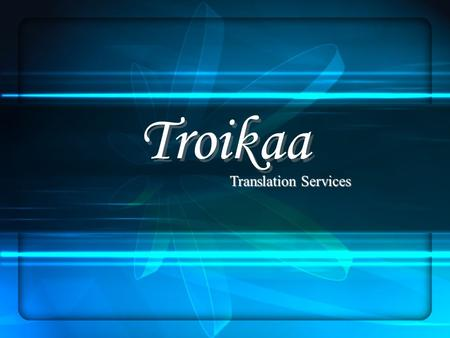 Troikaa Translation Services. Troikaa - Introduction ≈ One-stop solution for handling your entire language related service requirements. We have always.