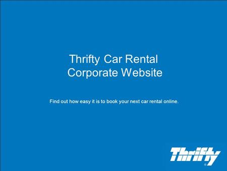 Thrifty Car Rental Corporate Website Find out how easy it is to book your next car rental online.