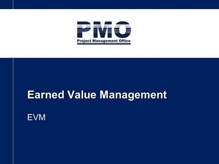 Earned Value Management EVM. 03/06/2013  Earned Value Management Planned Value (PV): –Budget of the planned work.