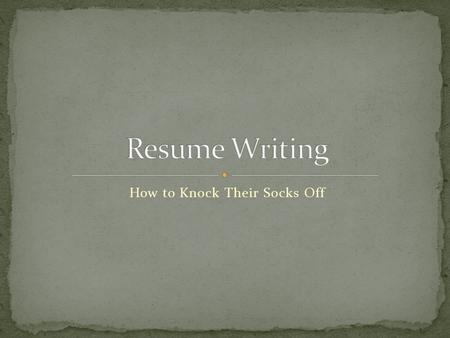 How to Knock Their Socks Off. Only one interview is granted for every 200 resumes Resume will be quickly scanned, rather than read Ten to 20 seconds is.