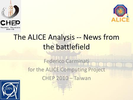 The ALICE Analysis -- News from the battlefield Federico Carminati for the ALICE Computing Project CHEP 2010 – Taiwan.