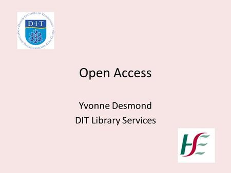 Open Access Yvonne Desmond DIT Library Services. The Open Access Debate Publishers O/A.