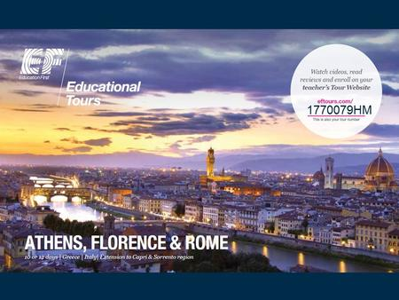 1651021ES 1803886FR 1770079HM. WHY TRAVEL? Benefits to your child Global Citizenship Why Athens, Florence & Rome?