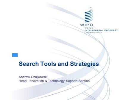 Search Tools and Strategies Andrew Czajkowski Head, Innovation & Technology Support Section.