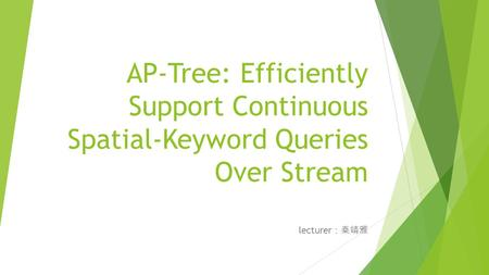 AP-Tree: Efficiently Support Continuous Spatial-Keyword Queries Over Stream lecturer : 秦靖雅.