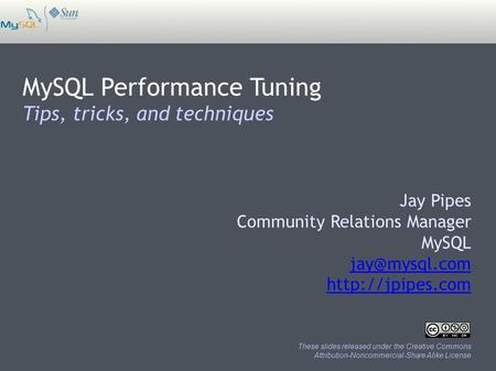 MySQL Performance Tuning Tips, tricks, <strong>and</strong> techniques Jay Pipes Community Relations Manager MySQL