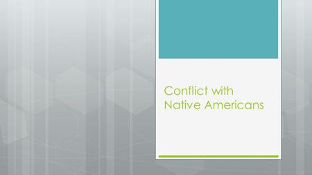Conflict with Native Americans. Cultures Under Pressure  Though there were many tribes present on the Plains, they all shared a common idea– that they.