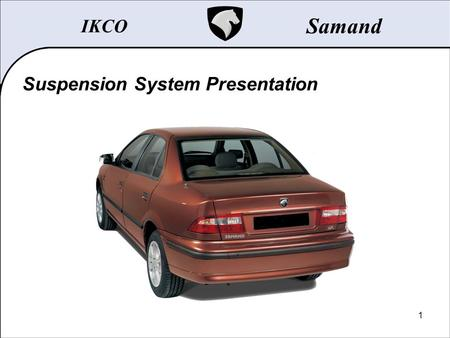 1 IKCO Samand Suspension System Presentation. 2 Samand Table of Contents... Wheel and Tire Front Suspension Rear Suspension Steering Brakes.