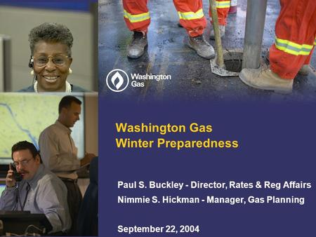 Washington Gas Winter Preparedness Paul S. Buckley - Director, Rates & Reg Affairs Nimmie S. Hickman - Manager, Gas Planning September 22, 2004.